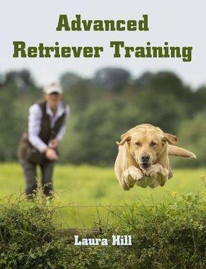 NEW! Advanced Retriever Training by Laura Hill