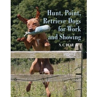 Hunt, Point, Retrieve for Work and Showing by Nigel Dear